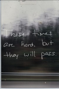 these times are hard but they will pass2
